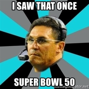 Stoic Ron - I saw that once Super Bowl 50