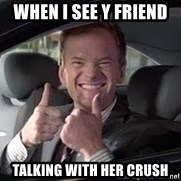 Barney Stinson - when i see y friend  talking with her crush