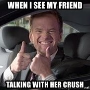 Barney Stinson - when i see my friend talking with her crush