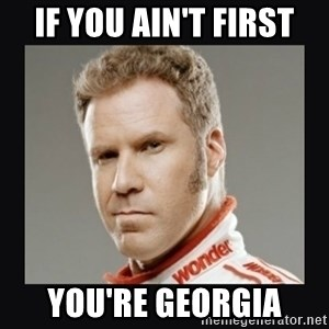 ricky bobby  - If you ain't first You're Georgia