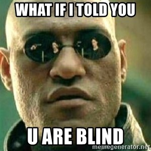 What If I Told You - What if I told you U are blind