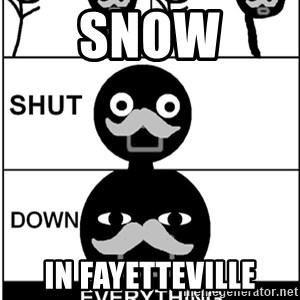 Shut Down Everything - Snow In Fayetteville