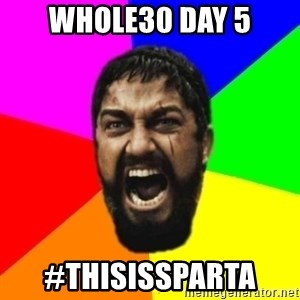sparta - Whole30 Day 5 #ThisIsSparta