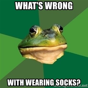 Foul Bachelor Frog - WHAT'S WRONG WITH WEARING SOCKS?