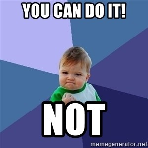 Success Kid - You can do it! Not