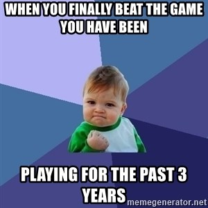 Success Kid - When you finally beat the game you have been  playing for the past 3 years