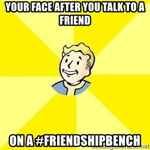 Fallout 3 - your face after you talk to a friend on a #Friendshipbench