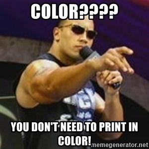 Dwayne 'The Rock' Johnson - COLOR???? YOU DON'T NEED TO PRINT IN COLOR!