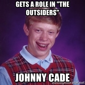 "Bad Luck Brian - gets a role in ""the outsiders"" johnny cade"