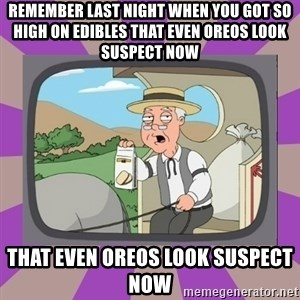Pepperidge Farm Remembers FG - Remember last night when you got so high on edibles that even Oreos look suspect now that even Oreos look suspect now