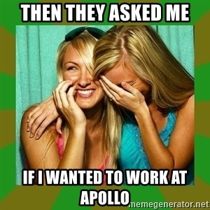 Laughing Girls  - Then they asked me if i wanted to work at Apollo
