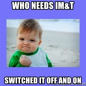 Baby fist - who needs im&t switched it off and on