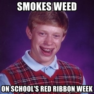 Bad Luck Brian - smokes weed on school's red ribbon week