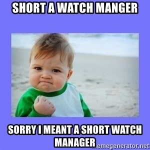 Baby fist - short a watch manger sorry I meant a short watch manager