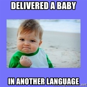 Baby fist - delivered a baby in another language
