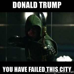 YOU HAVE FAILED THIS CITY - donald trump you have failed this city