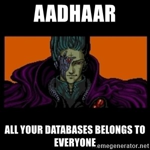 All your base are belong to us - aadhaar all your databases belongs to everyone