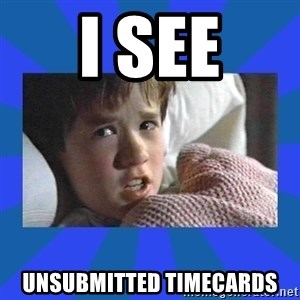 i see dead people - i see unsubmitted timecards