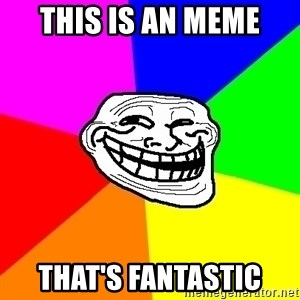 Trollface - THIS IS AN MEME THAT'S FANTASTIC