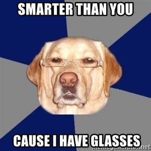 Racist Dawg - smarter than you   cause i have glasses