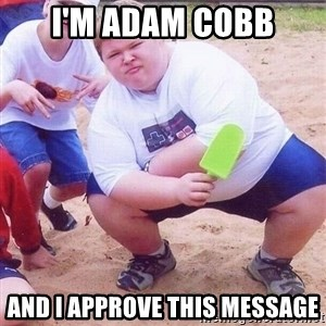American Fat Kid - I'm Adam Cobb and I approve this message