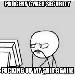 computer guy - Progeny Cyber Security Fucking up my shit again!