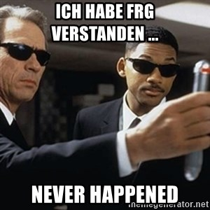 men in black - ich habe frg verstanden ...  never happened