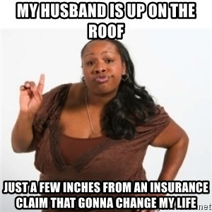 strong independent black woman asdfghjkl - my husband is up on the roof just a few inches from an insurance claim that gonna change my life