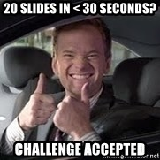 Barney Stinson - 20 Slides in < 30 seconds? Challenge accepted
