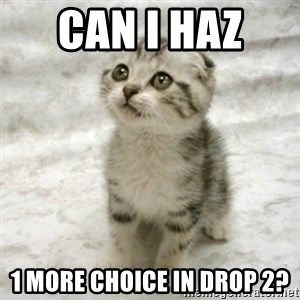 Can haz cat - Can I haz  1 more choice in drop 2?