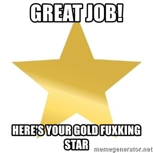 Gold Star Jimmy - Great Job! Here's your gold fuxking star
