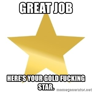 Gold Star Jimmy - GREAT JOB Here's your gold fucking star.