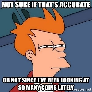 Futurama Fry - not sure if that's accurate or not since I've been looking at so many coins lately