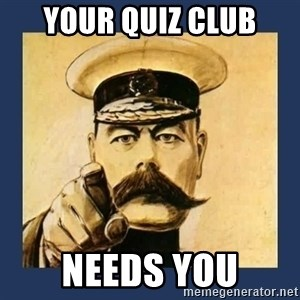 your country needs you - Your Quiz Club Needs You