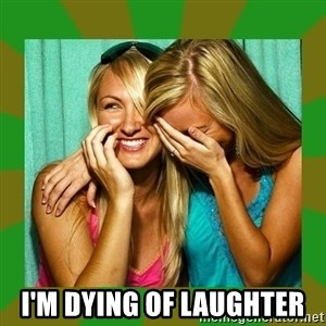 Laughing Girls  - i'm dying of laughter