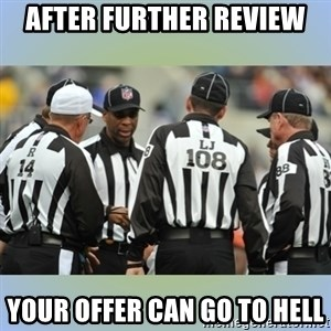 NFL Ref Meeting - After Further Review Your Offer can go to Hell