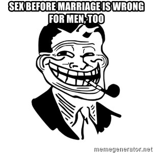 Troll Dad - sex before marriage is wrong for men, too