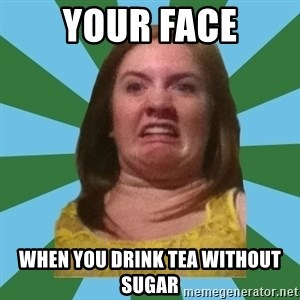 Disgusted Ginger - your face when you drink tea without sugar