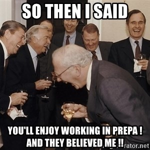 So Then I Said... - So then i said You'll enjoy working in prepa ! And they believed me !!