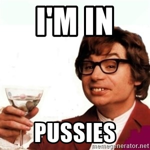 Austin Powers Drink - I'm in  Pussies