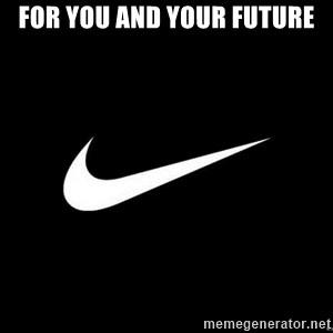Nike swoosh - FOR YOU AND YOUR FUTURE