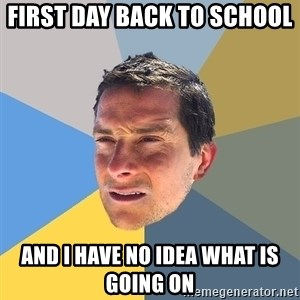Bear Grylls - First day back to school  and I have no idea what is going on