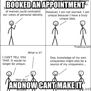 Memes - Booked an appointment Andnow cant make it