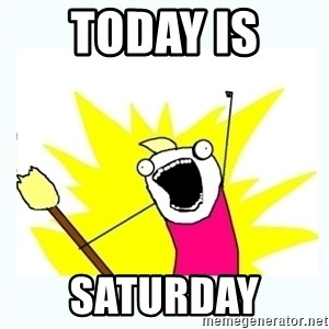 All the things - Today is  Saturday