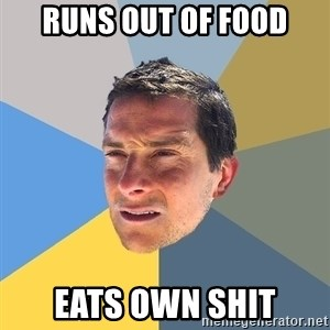Bear Grylls - runs out of food eats own shit