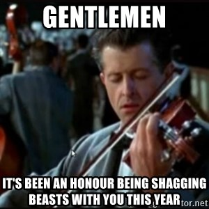 Titanic Band - Gentlemen It's been an honour being shagging beasts with you this year