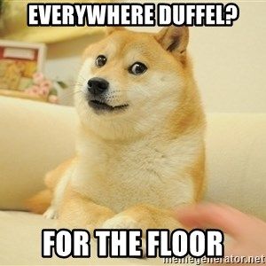 so doge - everywhere duffel? for the floor