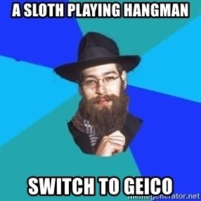 Jewish Dude - a sloth playing hangman switch to geico