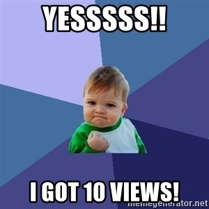 Success Kid - yesssss!! i got 10 views!
