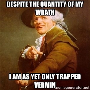 Joseph Ducreux - Despite the quantity of my wrath I am as yet only trapped vermin